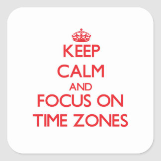 Keep Calm and focus on Time Zones Square Sticker