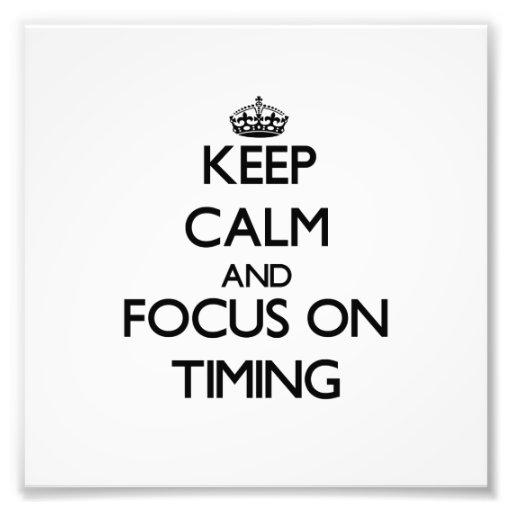 Keep Calm and focus on Timing Photo Art