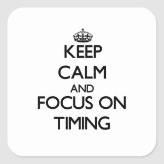 Keep Calm and focus on Timing Square Sticker