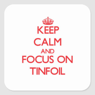 Keep Calm and focus on Tinfoil Square Sticker