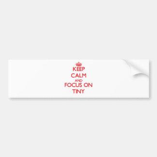 Keep Calm and focus on Tiny Car Bumper Sticker