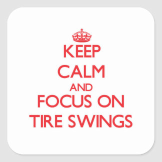 Keep Calm and focus on Tire Swings Square Sticker