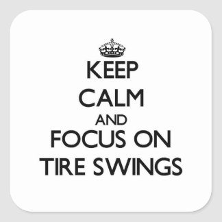 Keep Calm and focus on Tire Swings Square Stickers