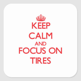 Keep Calm and focus on Tires Square Stickers