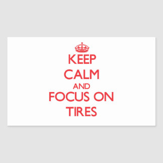 Keep Calm and focus on Tires Rectangle Stickers