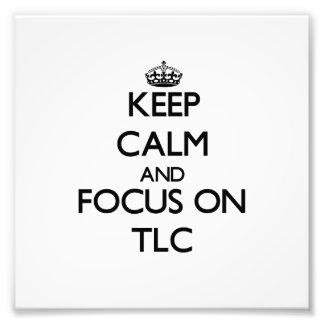 Keep Calm and focus on Tlc Art Photo