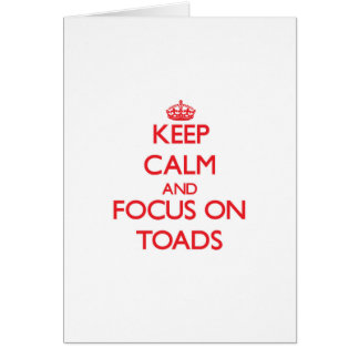 Keep Calm and focus on Toads Greeting Card