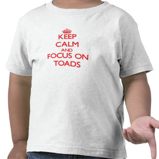 Keep Calm and focus on Toads T-shirts