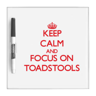 Keep Calm and focus on Toadstools Dry-Erase Boards