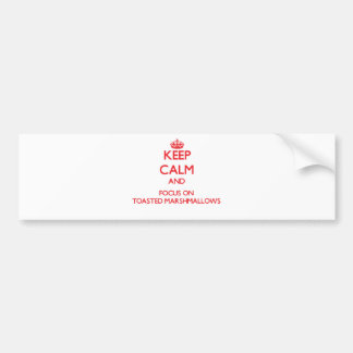 Keep Calm and focus on Toasted Marshmallows Bumper Sticker
