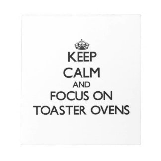 Keep Calm and focus on Toaster Ovens Memo Pad