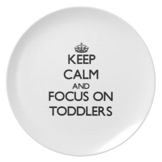 Keep Calm and focus on Toddlers Party Plates