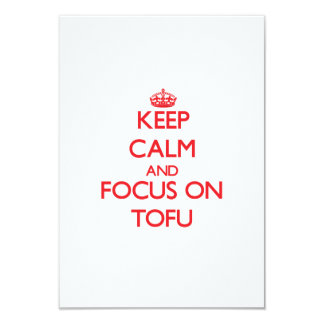 Keep Calm and focus on Tofu 3.5x5 Paper Invitation Card