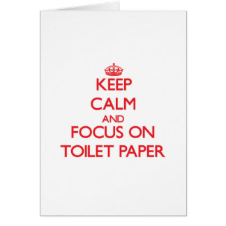 Keep Calm and focus on Toilet Paper Greeting Cards
