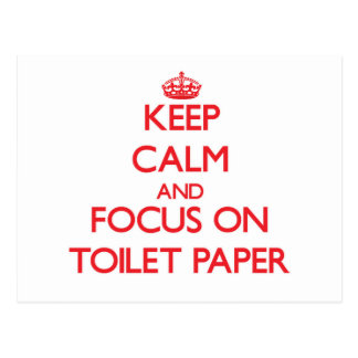 Keep Calm and focus on Toilet Paper Postcard