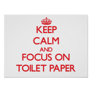 Keep Calm and focus on Toilet Paper Print