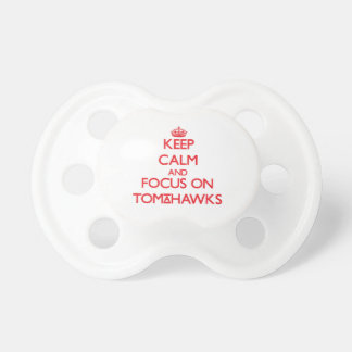 Keep Calm and focus on Tomahawks Baby Pacifier