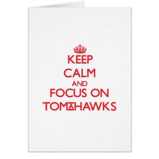 Keep Calm and focus on Tomahawks Greeting Card