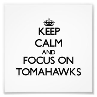 Keep Calm and focus on Tomahawks Photographic Print