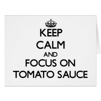 Keep Calm and focus on Tomato Sauce Large Greeting Card