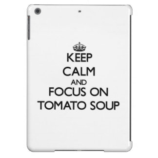 Keep Calm and focus on Tomato Soup iPad Air Cases