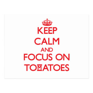 Keep Calm and focus on Tomatoes Postcard