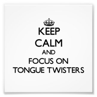 Keep Calm and focus on Tongue Twisters Photographic Print