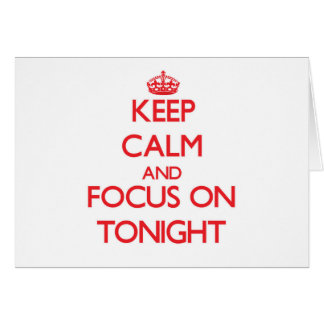 Keep Calm and focus on Tonight Greeting Card