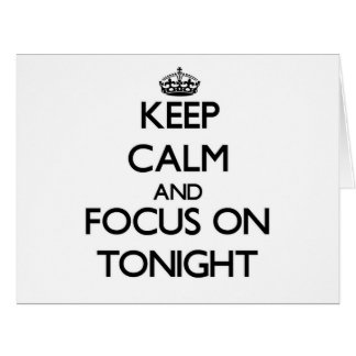 Keep Calm and focus on Tonight Large Greeting Card