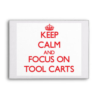 Keep Calm and focus on Tool Carts Envelope