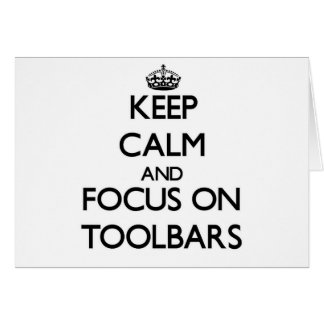 Keep Calm and focus on Toolbars Greeting Card