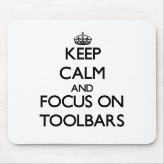 Keep Calm and focus on Toolbars Mouse Pad