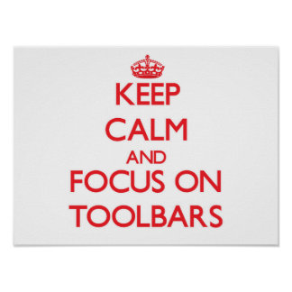 Keep Calm and focus on Toolbars Posters