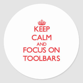 Keep Calm and focus on Toolbars Stickers