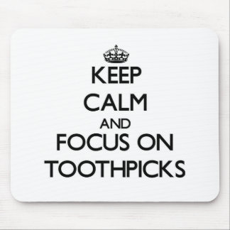 Keep Calm and focus on Toothpicks Mouse Pad