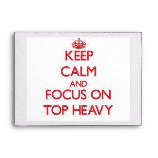 Keep Calm and focus on Top-Heavy Envelope