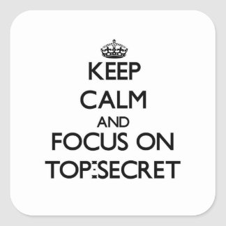 Keep Calm and focus on Top-Secret Square Sticker