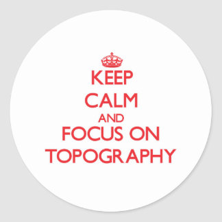 Keep Calm and focus on Topography Sticker