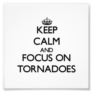 Keep Calm and focus on Tornadoes Photograph