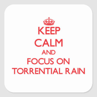 Keep Calm and focus on Torrential Rain Square Sticker
