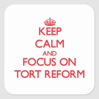Keep Calm and focus on Tort Reform Square Sticker