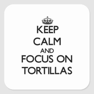 Keep Calm and focus on Tortillas Square Sticker