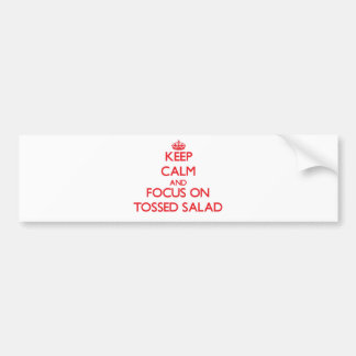 Keep Calm and focus on Tossed Salad Bumper Sticker