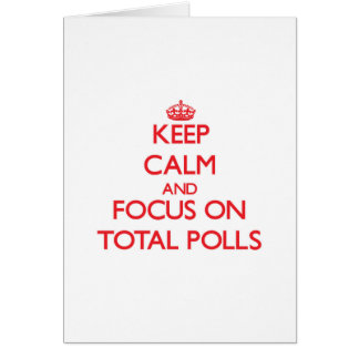 Keep Calm and focus on Total Polls Greeting Cards