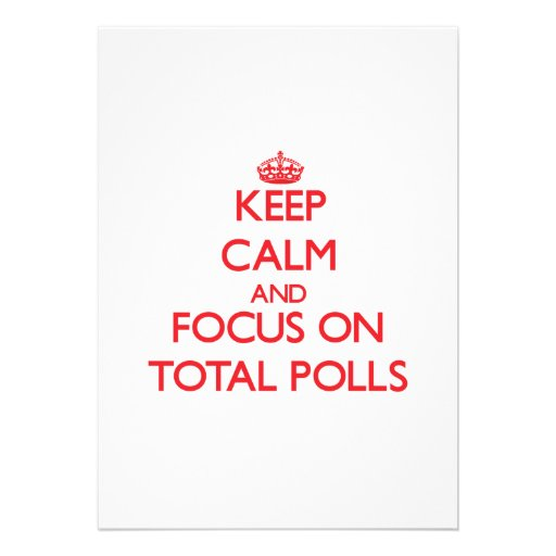 Keep Calm and focus on Total Polls Personalized Invites