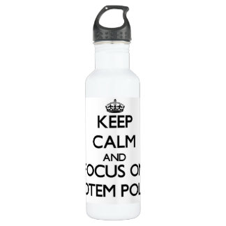 Keep Calm and focus on Totem Poles 24oz Water Bottle