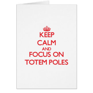 Keep Calm and focus on Totem Poles Greeting Card