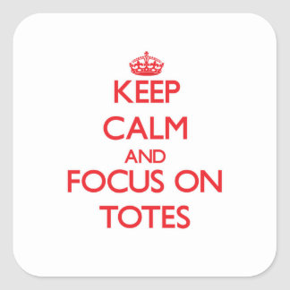 Keep Calm and focus on Totes Square Sticker
