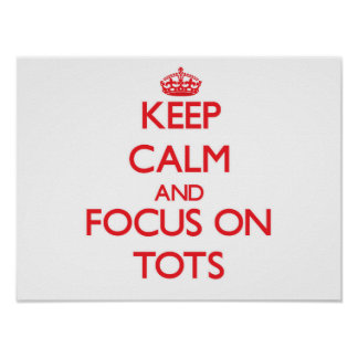 Keep Calm and focus on Tots Print