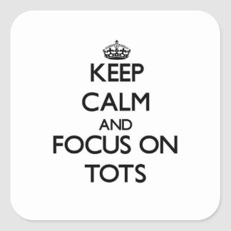 Keep Calm and focus on Tots Square Stickers